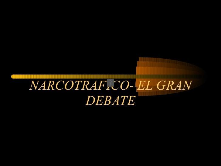 NARCOTRAFICO- EL GRAN DEBATE