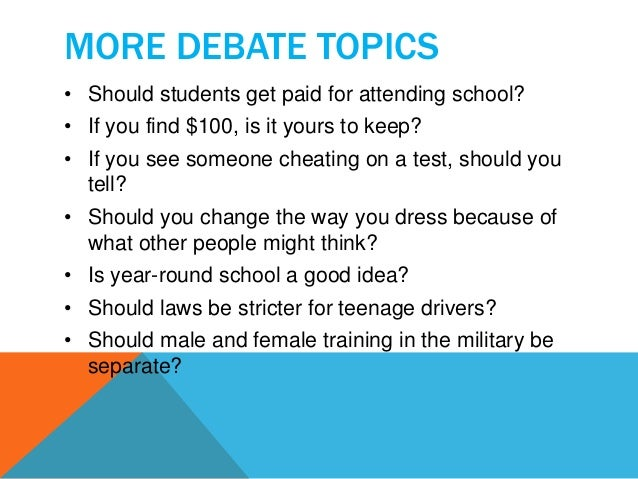 good debate topics for college Many of them are, of course, on topics teenagers care about — technology, video games, sports and gender issues others are classic debate issues like government regulation and gun violence but, perhaps unsurprisingly, the broad topic that seems to engage students the most.