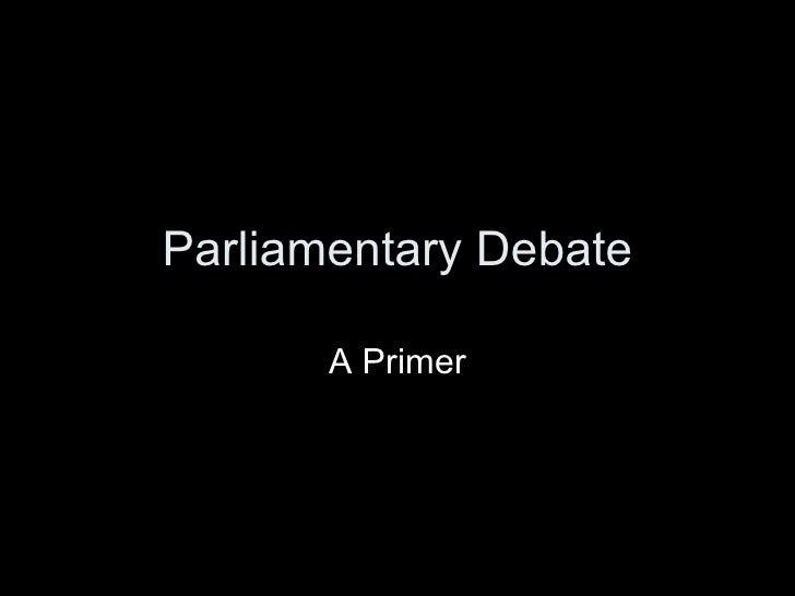 Parliamentary Debate A Primer