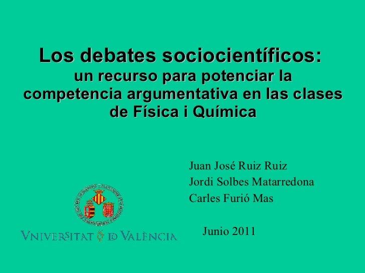 Los  debates   sociocientíficos :  un recurso   para potenciar la   competencia   argumentativa en las clases   de Física ...