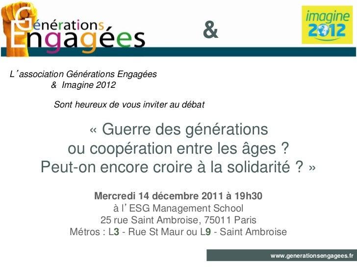 &L'association Générations Engagées          & Imagine 2012          Sont heureux de vous inviter au débat             « G...