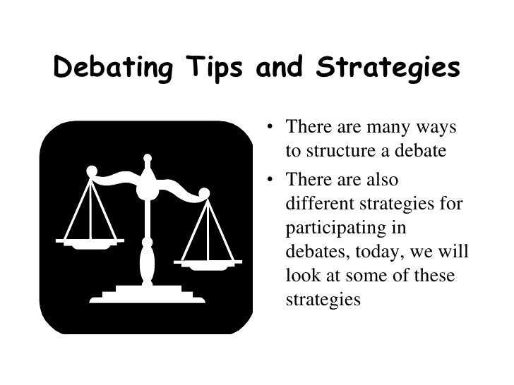 Debating Tips and Strategies<br />There are many ways to structure a debate<br />There are also different strategies for p...