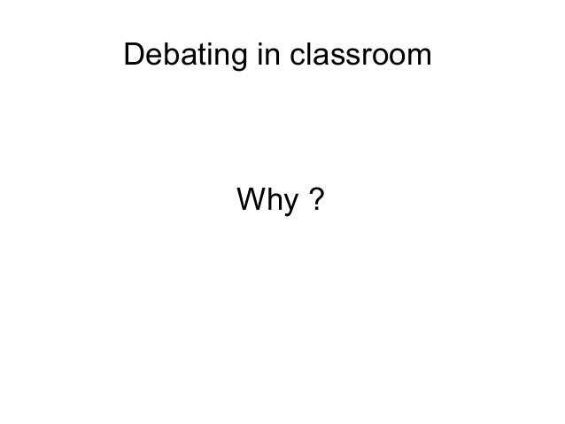 Debating in classroom  Why ?