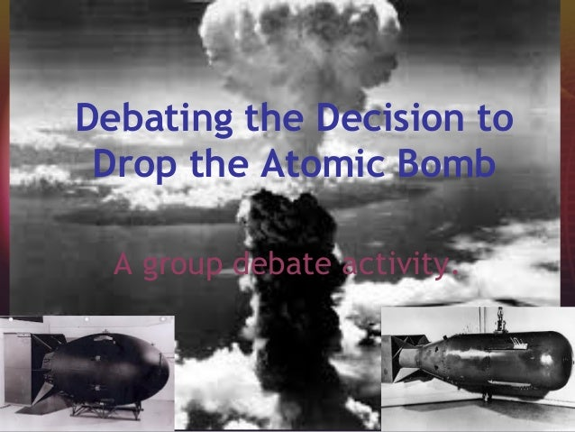 Debating the Decision to Drop the Atomic Bomb A group debate activity.