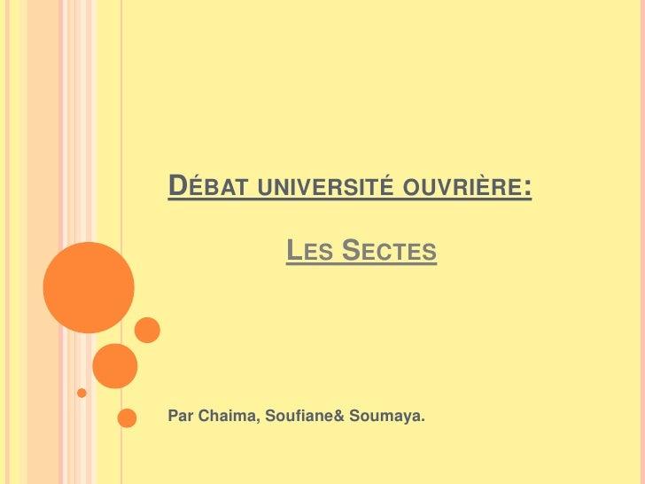 Débat université ouvrière:Les Sectes<br />Par Chaima, Soufiane& Soumaya.<br />