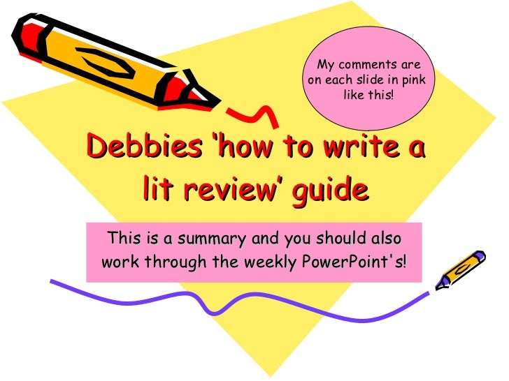 Debbies 'how to write a lit review' guide This is a summary and you should also work through the weekly PowerPoint's! My c...