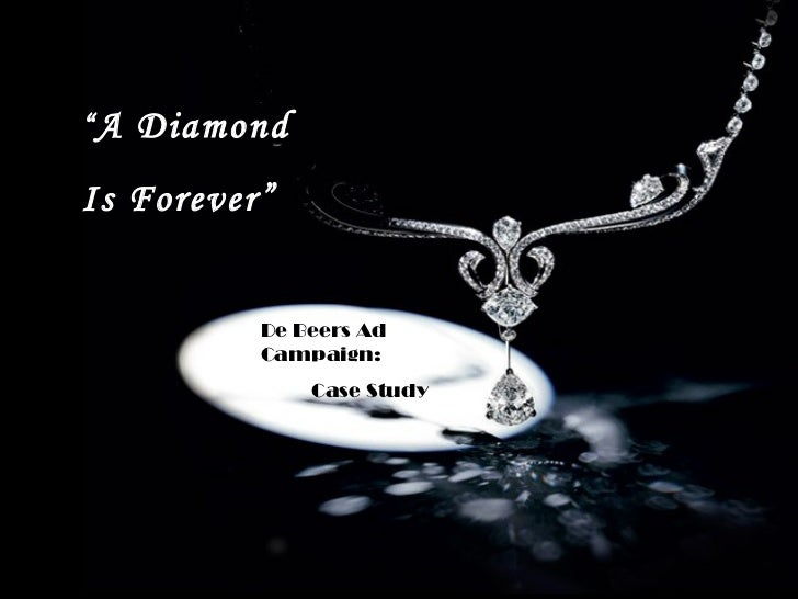 """"""" A DiamondIs Forever""""          De Beers Ad          Campaign:              Case Study"""