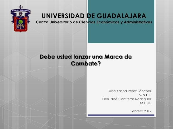 UNIVERSIDAD DE GUADALAJARACentro Universitario de Ciencias Económicas y Administrativas  Debe usted lanzar una Marca de   ...