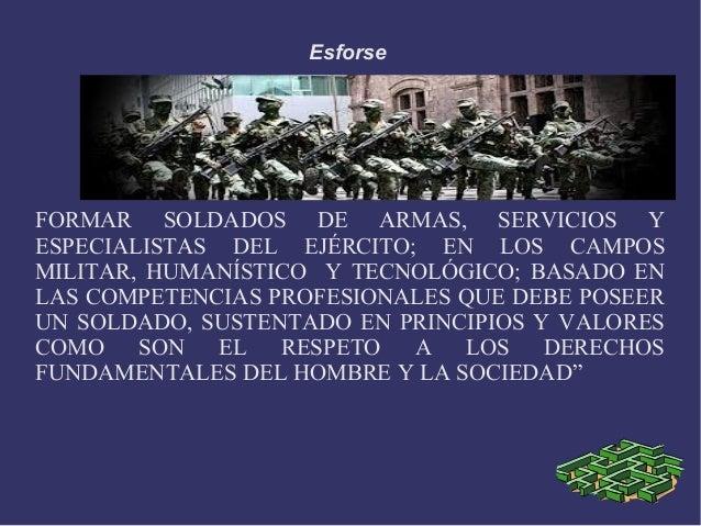Esforse FORMAR SOLDADOS DE ARMAS, SERVICIOS Y ESPECIALISTAS DEL EJÉRCITO; EN LOS CAMPOS MILITAR, HUMANÍSTICO Y TECNOLÓGICO...