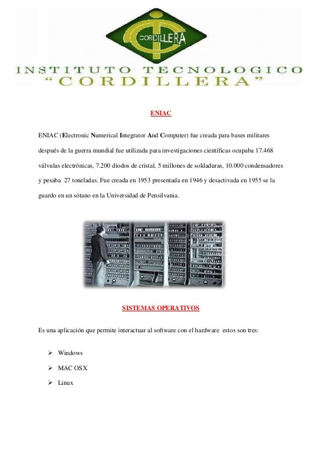 ENIAC  ENIAC (Electronic Numerical Integrator And Computer) fue creada para bases militares  después de la guerra mundial ...