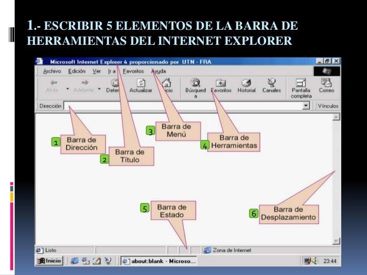 1.- ESCRIBIR 5 ELEMENTOS DE LA BARRA DEHERRAMIENTAS DEL INTERNET EXPLORER                    3   1                     4  ...