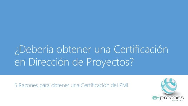 ¿Debería obtener una Certificación en Dirección de Proyectos? 5 Razones para obtener una Certificación del PMI