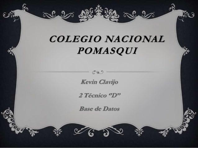 COLEGIO NACIONAL POMASQUI Kevin Clavijo 2 Técnico ''D'' Base de Datos