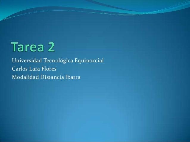 Universidad Tecnológica Equinoccial Carlos Lara Flores Modalidad Distancia Ibarra