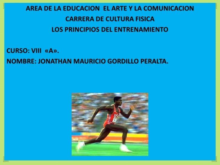 AREA DE LA EDUCACION EL ARTE Y LA COMUNICACION                 CARRERA DE CULTURA FISICA            LOS PRINCIPIOS DEL ENT...