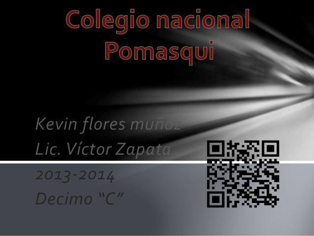 """Kevin flores muñoz Lic. Víctor Zapata 2013-2014 Decimo """"C"""""""