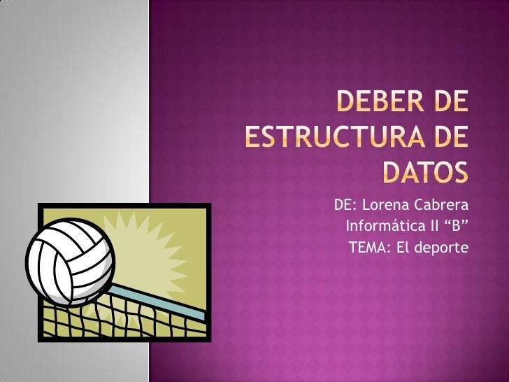 """deber DE ESTRUCTURA DE DATOS<br />DE: Lorena Cabrera<br />Informática II """"B""""<br />TEMA: El deporte<br />"""