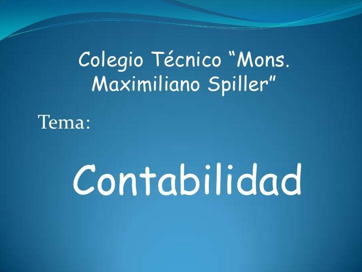 """Colegio Técnico """"Mons. Maximiliano Spiller""""<br />Tema:<br />Contabilidad<br />"""