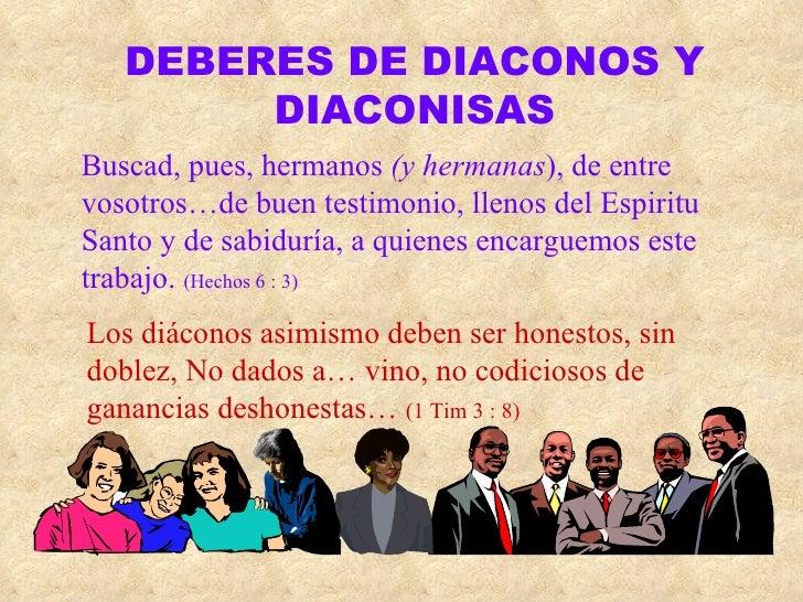 DEBERES DE DIACONOS Y DIACONISAS Buscad, pues, hermanos  (y hermanas ), de entre vosotros…de buen testimonio, llenos del E...