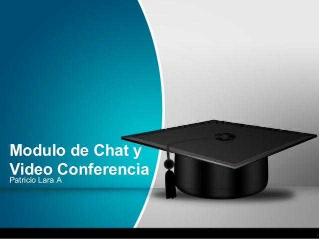 Modulo de Chat y Video ConferenciaPatricio Lara A