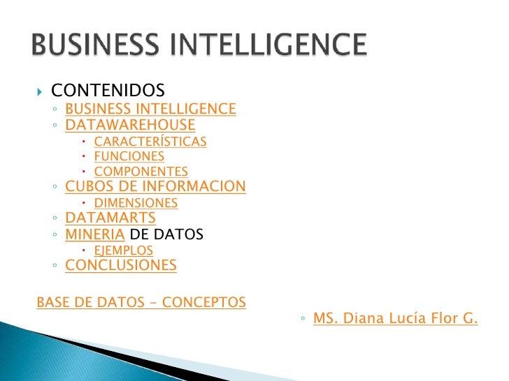    CONTENIDOS     ◦ BUSINESS INTELLIGENCE     ◦ DATAWAREHOUSE         CARACTERÍSTICAS         FUNCIONES         COMPON...