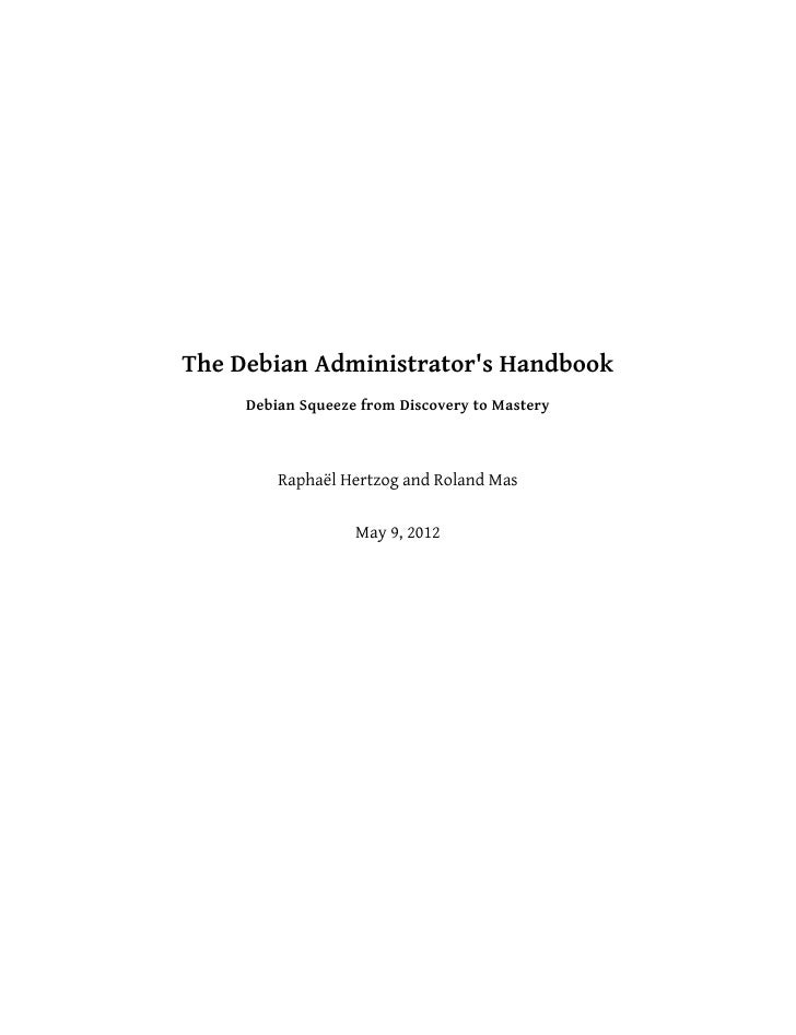 The Debian Administrators Handbook     Debian Squeeze from Discovery to Mastery         Raphaël Hertzog and Roland Mas    ...