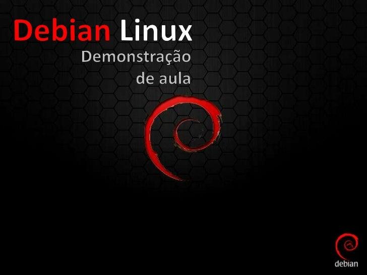 Linux•   Conhecendo a Instalação•   Debian•   Sistemas de Partição•   Conceito de Formatar•   Instalando o Debian•   Prime...