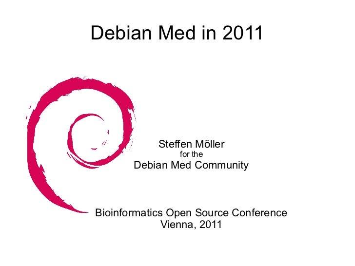Debian Med in 2011            Steffen Möller                for the       Debian Med CommunityBioinformatics Open Source C...