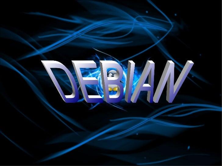 ¿Que es Debian Proyect?    Es un proyecto de un grupo mundial de    voluntarios que se esfuerzan por producir    una dist...