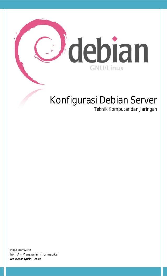 Konfigurasi Debian ServerTeknik Komputer dan JaringanPudja Mansyurinfrom Al-Mansyurin Informatikawww.MansyurinIT.co.cc