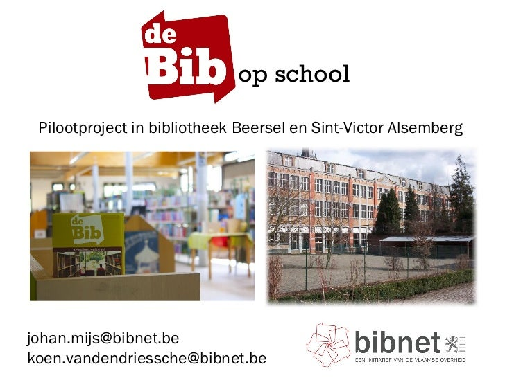 Pilootproject in bibliotheek Beersel en Sint-Victor Alsemberg [email_address] [email_address] op school
