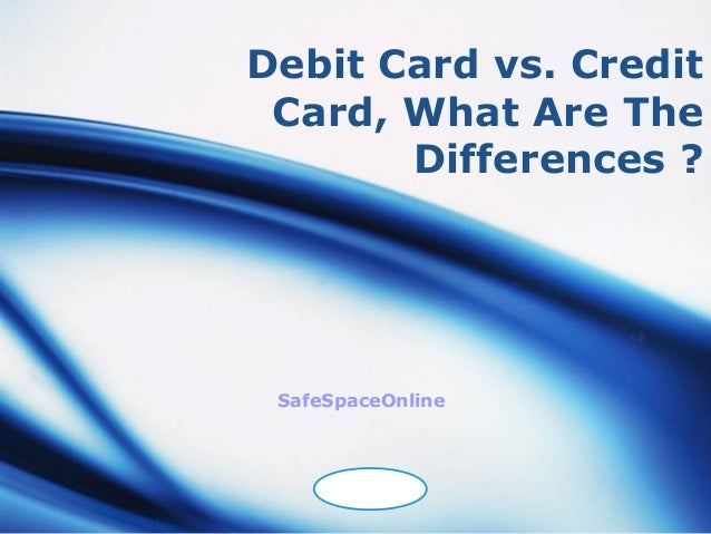 Debit Card vs. Credit Card, What Are The       Differences ? SafeSpaceOnline     LOGO