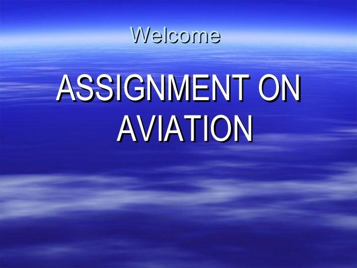 Welcome  <ul><li>ASSIGNMENT ON AVIATION </li></ul>