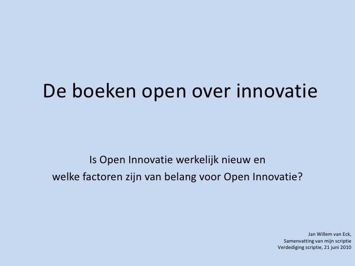 De boeken open over innovatie<br />Is Open Innovatiewerkelijknieuw en <br />welkefactorenzijn van belangvoor Open Innovati...