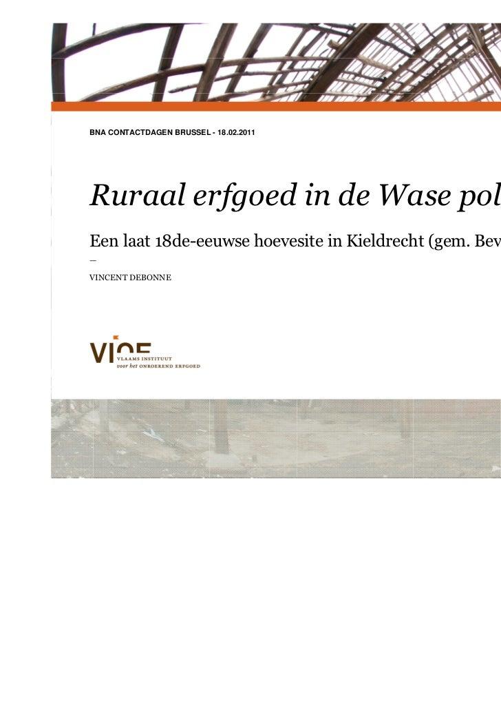 BNA CONTACTDAGEN BRUSSEL - 18.02.2011Ruraal erfgoed in de Wase polders                         Een huisstijl voor het VIOE...
