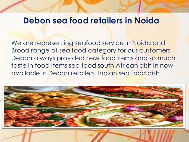 Debon sea food retailers in Noida We are representing seafood service in Noida and Brood range of sea food category for ou...