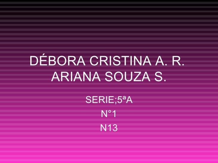 DÉBORA CRISTINA A. R.  ARIANA SOUZA S. SERIE;5ªA N°1 N13