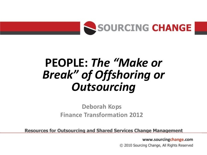 "PEOPLE: The ""Make orBreak"" of Offshoring or     Outsourcing          Deborah Kops   Finance Transformation 2012"