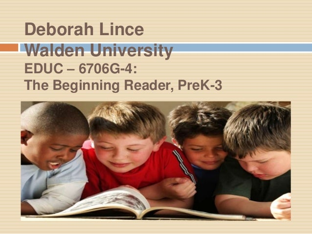 Deborah LinceWalden UniversityEDUC – 6706G-4:The Beginning Reader, PreK-3