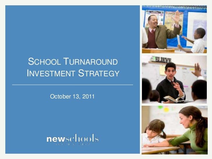 SCHOOL TURNAROUNDINVESTMENT STRATEGY    October 13, 2011