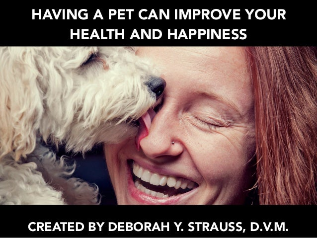 Deborah Y. Strauss, D.V.M: Having A Pet Can Improve Your ...