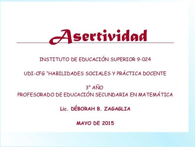 """Asertividad INSTITUTO DE EDUCACIÓN SUPERIOR 9-024 UDI-CFG """"HABILIDADES SOCIALES Y PRÁCTICA DOCENTE 3° AÑO PROFESORADO DE E..."""
