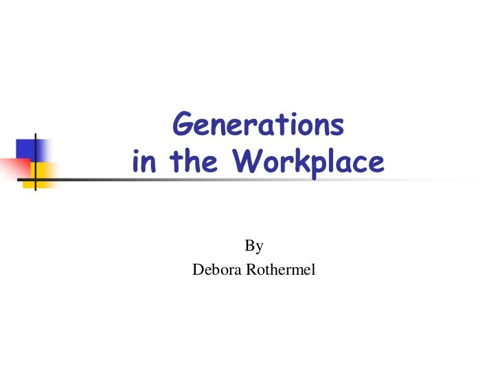 Debora Rothermel - Generations in the Workplace
