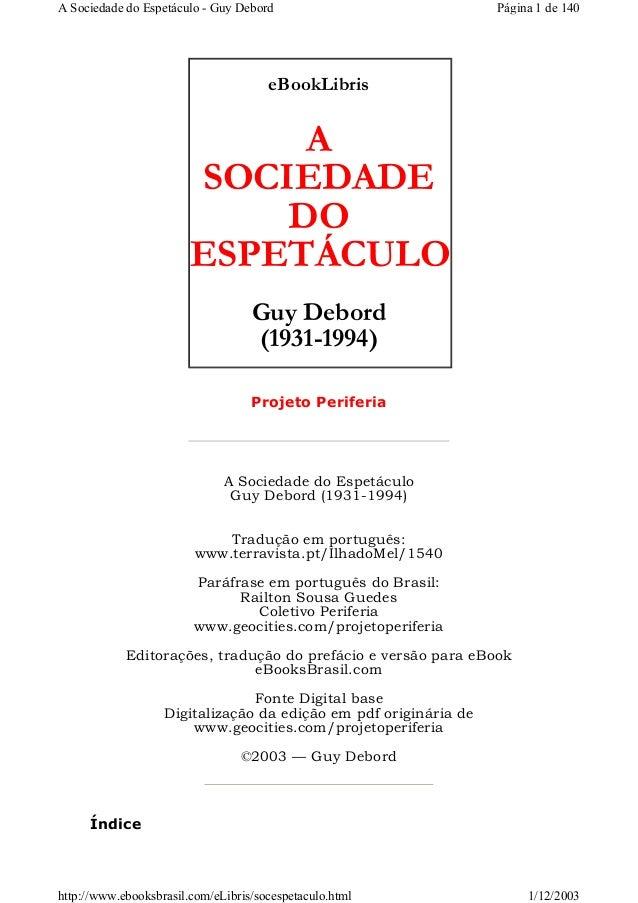 A Sociedade do Espetáculo - Guy Debord  Página 1 de 140  eBookLibris  A SOCIEDADE DO ESPETÁCULO Guy Debord (1931-1994) Pro...