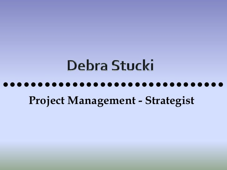 ••••••••••••••••••••••••••••••••    Project Management - Strategist