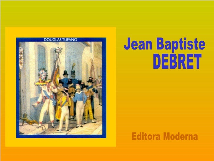 Jean Baptiste DEBRET Editora Moderna