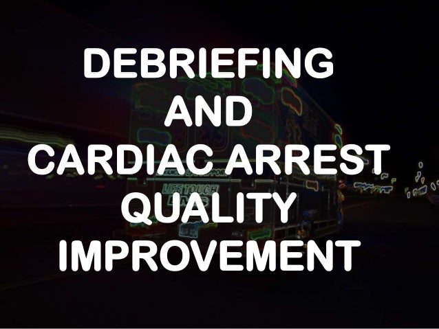 DEBRIEFING AND CARDIAC ARREST QUALITY IMPROVEMENT