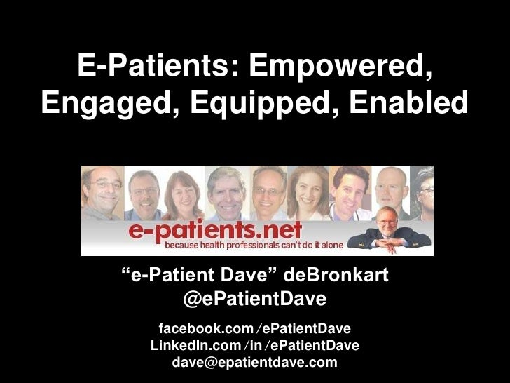 """E-Patients: Empowered, Engaged, Equipped, Enabled<br />""""e-Patient Dave"""" deBronkart@ePatientDave<br />facebook.com/ePatient..."""