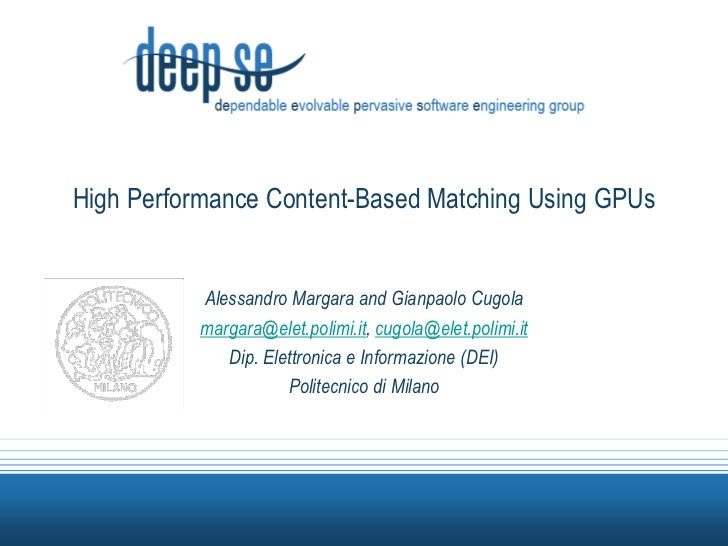 High Performance Content-Based Matching Using GPUs<br />Alessandro Margara and GianpaoloCugola<br />margara@elet.polimi.it...