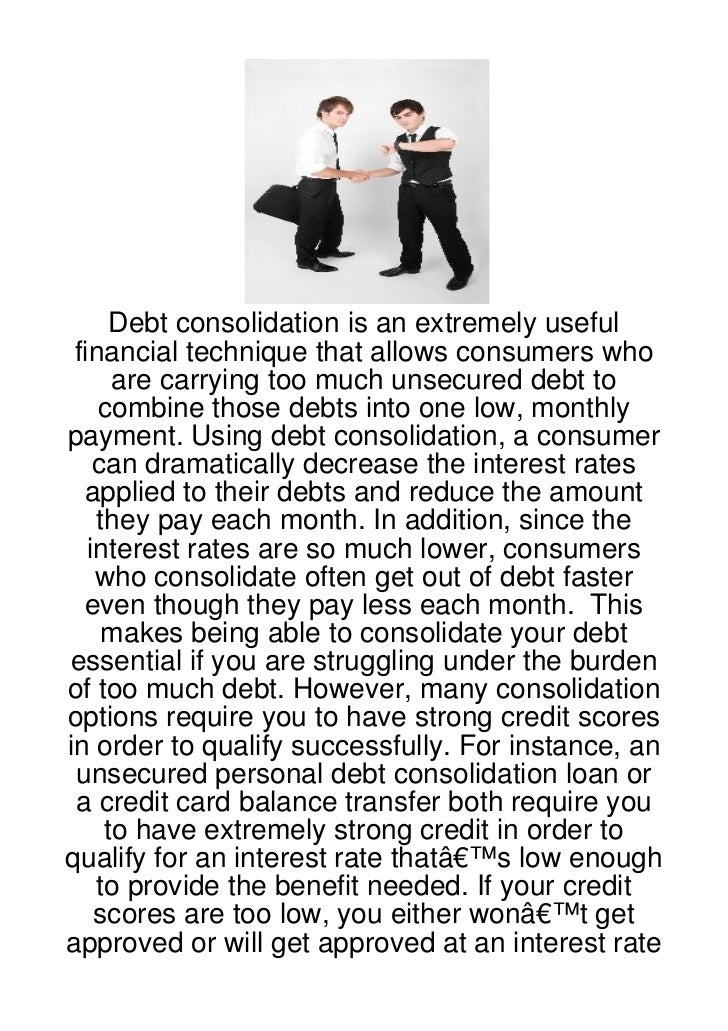 Debt consolidation is an extremely useful financial technique that allows consumers who      are carrying too much unsecur...